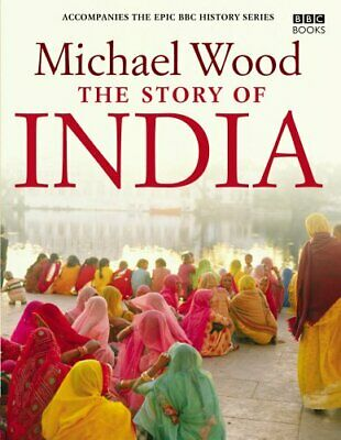 The Story of India by Michael Wood Hardback Book